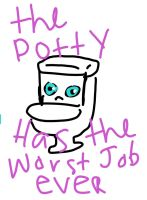 the potty has the worst job ever by claire8762