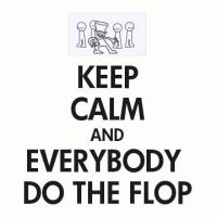 Keep Calm and Everybody Do the Flop! by InvaderBloodnut
