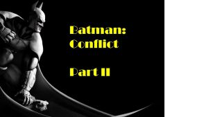 Batman: Conflict, Part II by Dkalban