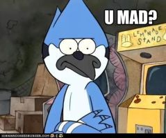 U mad, Mordecai? by mpn5379