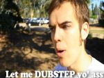Let me DUBSTEP YO ASS by Weirdprublemo