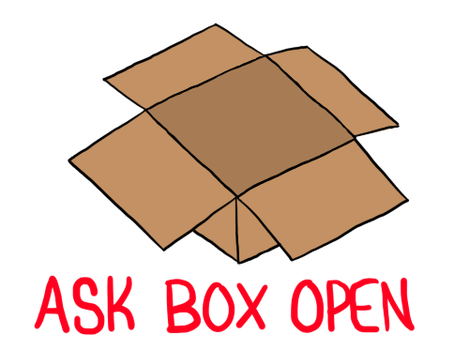 Ask Box Is Open!!!!!!!!!!!!!!!!!!!!!! by RaccoonGamer404