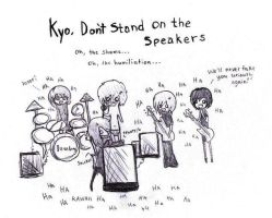 Kyo, dont stand on the speaker by amixakabane