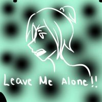 Leave Me Alone!! by Ssu-Chan