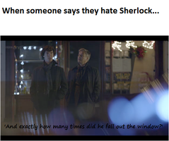 When someone says they hate sherlock... by bowtiesrcwl