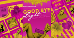 +GoodBye Light Editions by DidYouForgetAboutMe