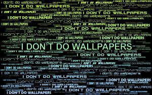 I Don't Do Wallpapers by Phaze-Phusion