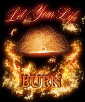 Let Your Life Burn T-Shirt v2 by MD-Arts