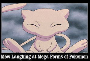 Mew is Laughing at Mega Forms of Pokemon by newsuperdannyzx