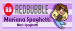 CHECK OUT MY REDBUBBLE! by MarianaSpaghetti