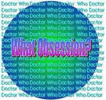 Doctor Who Obsession Button by aubzilla
