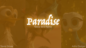 Paradise (Yellow Bird Remix) by TheArtfulDodger1