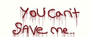 you cant save me. by xjennxox