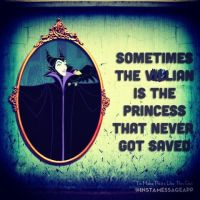 A villain is a princess that never got saved by amothershed