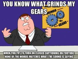 You Know What Grinds My Gears: Youtube Captions by godofwarlover