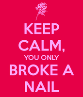 Keep Calm, You Only Broke a Nail by CallMeFinland