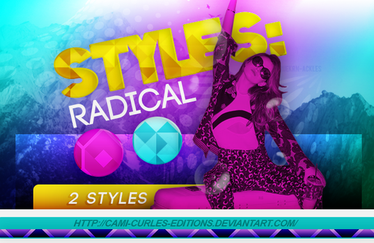 +STYLES: Radical| by CAMI-CURLES-EDITIONS