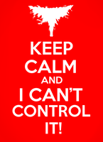 Keep Calm And I Can't Control It! by anarumi