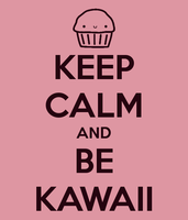 KEEP CALM AND BE KAWAII by natalia-factory