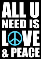 All U Need Is Love and Peace by peacegirl94
