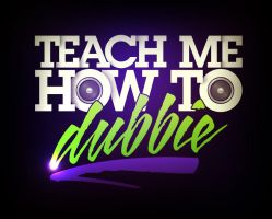 Teach Me How To Dubbie by Vstyle