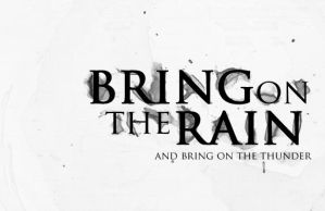 Bring On The Rain by justcar