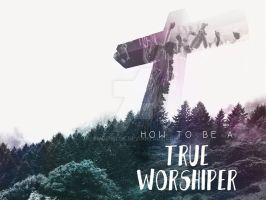 How to be a True Worshiper by Emberblue