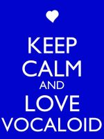 Keep Calm and Love Vocaloid by Xendrak18