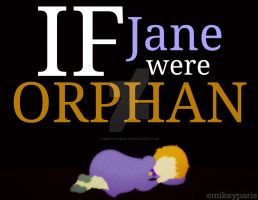 If Jane were ORPHAN by MIKEYCPARISII