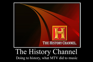 The History Channel Demotivator by Party9999999