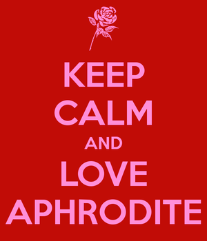 Keep Calm And Love Aphrodite