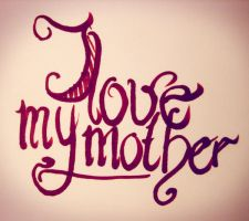 I love my mother by Schunki