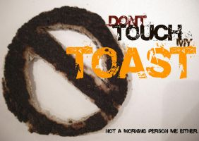 Dont touch my toast. by Slippie-Station