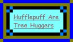 Hufflepuff Are Tree Huggers by Hutch-Wolfy