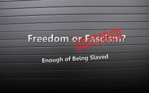 Enough of Being Slaved Freedom or Fascism Censored by jamaicavb