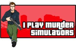 I Play Murder Simulators by Gil-ED