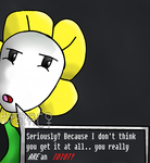 Flowey the Flower digital- You really ARE an Idiot by HyperactiveChaosgirl