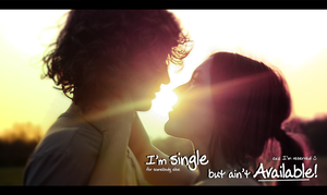 I'm single but ain't available! by nubpro