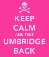 Keep Calm and text Umbridge back by NotLongAtAll