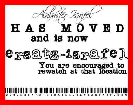 I HAVE MOVED ACCOUNTS by Alabaster-Israfel