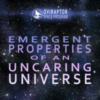 Emergent Properties of an Uncaring Universe by MicrocosmicEcology