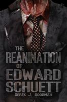 The Reanimation of Edward Schuett by dovel100