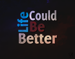 Life Could Be Better by xSkillerx