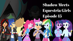 Shadow Meets Equestria Girls Episode 15 by CyrilSmith