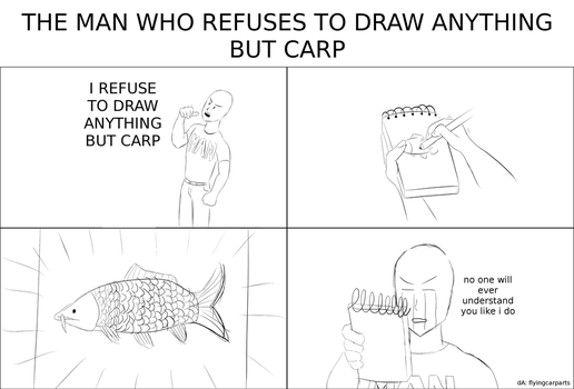 THE MAN WHO REFUSES TO DRAW ANYTHING BUT CARP by FlyingCarParts