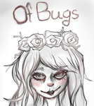 OfBugs Sketch by BlackSnowWonderland