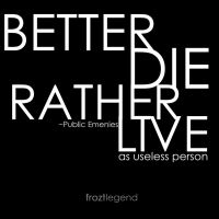 Better DIE rather LIVE by froztlegend