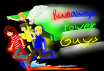 Runaway Power Guys by OmegaSam7890
