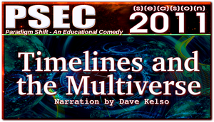 PSEC 2011 Timelines  The Multiverse by paradigm-shifting