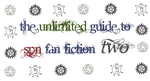 The Unlimited Guide to SPN Fan Fiction Two: Part 1 by bearberry915